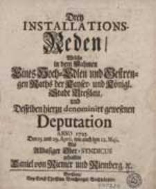 Drey Installations-Reden, Welche in dem Nahmen eines [...] Rath der [...] Stadt Breßlau und desselben hierzu denominirt gewesenen Deputation Anno 1723. den 15. und 29. April, wie auch den 12. Maji [...].