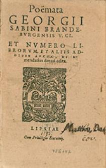 Poemata Georgii Sabini Brandeburgensis V. CL. Et Numero Librorum, Et Aliis Additis Aucta, Et Emendatius denuo edita.