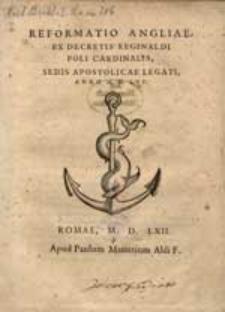 Reformatio Angliae Ex Decretis Reginaldi Poli Cardinalis, Sedis Apostolicae Legati, Anno M. D. LVI.