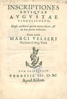 Inscriptiones Antiquae Augustae Vindelicorum. Duplo auctiores quam antea editae, & in tres partes tributae. Cum notis Marci Velseri Matthaei F. Aug. Vind.