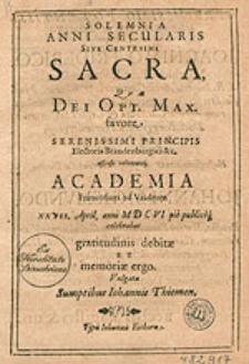 Solemnia Anni Secularis Sive Centesimi Sacra, Quae [...] Academia Francofurti ad Viadrum [...] celebrabat [...].