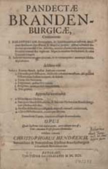 Pandectae Brandenburgicae Continentes I. Bibliothecam [...] Auctorum inpressorum [...], II. Indicem materiarum praecipuarum [...] / exhibere conatur Christophorus Hendreich [...].