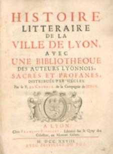 Histoire Litteraire De La Ville De Lyon, Avec Une Bibliotheque Des Auteurs Lyonnois [...]. [T.1-2].