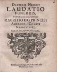 Danielis Heinsii Laudatio Funebris Invicto [...] Principi Mauritio D.G. Principi Auriaco, Comiti Nassoviae [...].