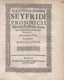 Illustris Domini Seyfridi Promnicii [...] Vita / Scriptore Martino Opitio.
