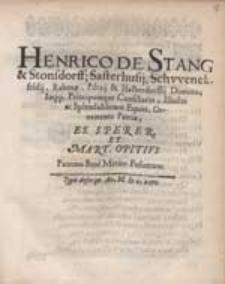 Henrico De Stang & Stonsdorff [...] Ornamento Patriae / Es. Sperer Et Mart. Opitius Patrono Bene Merito Posuerunt.