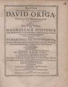 Rector Academiae Francofurtanae David Origanus [...] Ad Exsequias, Quas Heroidi [...] Magdalenae Stitteniae, Natae Ashelmiae de Goldschmieden [...] Vir Magnificus [...] Dn. Reinhardus de Kyckpusch [...] Adfini Suae [...] adparatas [...] ducturus est, Omnes [...] invitat.