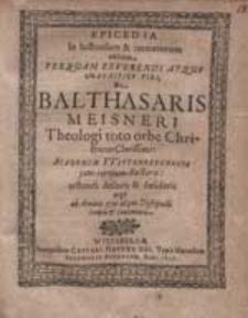 Epicedia In luctuosum & immaturum obitum [...] Balthasaris Meisneri [...].