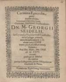 Carmina Epicedia, quibus beatum obitum [...] Georgii Seidelii [...] prosequi ut debeat, ita volebat partim Collegarum, partim Discipulorum Gratitudo & Pietas.