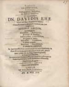 Pietate, Eruditione, Virtute Praestantissimi [...] Davidis Rhenischi[i] Jun. [...] Obitum [...] Deplorant, Lugent Fautores, Amici [...].
