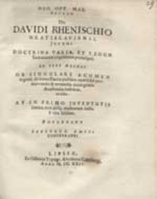 Sacrum Dn. Davidi Rhenischio [...] In Primo Juventutis limine [...] e vita sublato, Posuerunt Fautores, Amici Conterranei.