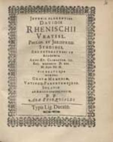 Juvenis Florentiss. Davidis Rhenischii [...] Mortui, Gratae Memoriae, Votivoq[ue] Parentum Ejusd. Solatio Ab Amicis Condolentib. P.P. Arae Exsequiales.
