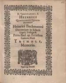 Heinrici Quarto-Geniti Quarto-Defuncti Heinrici Bachmanni [...] filioli Trimuli Memoria.