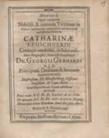Monodiae Super exequias Nobiliss. [...] faeminae Catharinae Leuschnerin, Conjugis [...] Georgii Gerhardi [...] Memoriae & Honoris ergo decantatae.