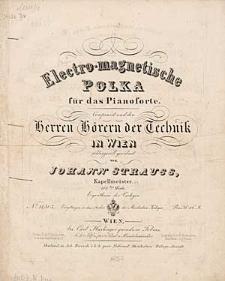 Electro-magnetische Polka : für das Pianoforte : 110tes Werk