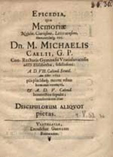 Epicedia quae Memoriae [...] M. Michaelis Caelii, G. P. Con-Rectoris Gymnasii Vratislaviensis ad D. Elisabethae [...] A. D. VII. Calend. Sextil. An. [...] 1633 [...] morte rebus humanis exempti, et A. D. V. Calend. [...] sepulti, consecratum ibat Discipulorum Aliquot pietas.