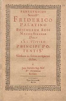 Panegyricus Serenis[sim]o Friderico Palatino, Bojemorum Regi, Magno Silesiae Duci [...] Silesiam in fidem accipienti […].