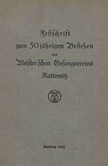 Festschrift zum 50 jährigen Bestehen des Meister'schen Gesangvereins Kattowitz.