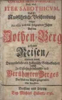 Gothofr. Henr. Burgharti, [...] Iter Sabothicum. Das ist: Ausführliche Beschreibung einiger An. 1733 und die folgenden Jahre Auf den Zothen-Berg gethanen Reisen [...].