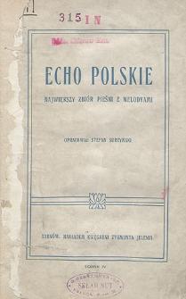 Echo Polskie : największy zbiór pieśni polskich obyczajowych i okolicznościowych [...] z melodyami : T. 4.
