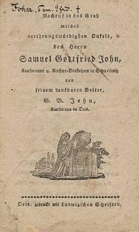 Nachruf in das Grab meines verehrungswürdigsten Onkels, des Herrn Samuel Gottfried ohn [...] von [...] G.B. John [...].