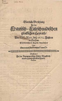 Göttliche Versehung zu der Krausisch-Kaltschmidischen glücklichen Heyrath, am XIV. Nov. dess 1672. Jahres in Breßlau Glückwüntschend singende vorgestellet, von einem wohlbeKanten FreunD.