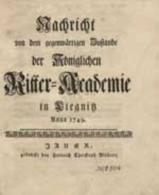 Nachricht von dem gegenwärtigen Zustande der Königlichen Ritter-Academie in Liegnitz Anno 1749.