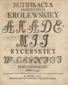 Notifikacya Oninieyszym Krolewskiey Akademii Rycerskiey W Legnicii Postanowieniu Anno 1749.
