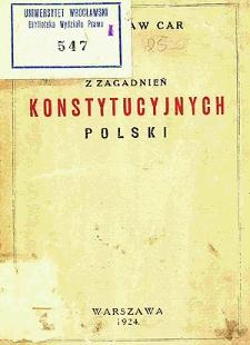 Z zagadnień konstytucyjnych Polski : istota i zakres władzy prezydenta Rzeczypospolitej Polskiej : państwowość polska w jej rozwoju historycznym