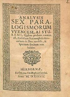 Analysis Sex Paralogismorum Wenceslai Sturemi, Quibus probare conatus est Ecclesiam Fratrum Boleslaviensium ex Deo non esse & Spiritum sanctum non habere.