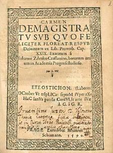 Carmen De Magistratu, Sub Quo Feliciter Floreat Respub. Desumtum ex Lib. Proverb. [...] / Exaratum a Iohanne Zdenko Czaslavino [...].