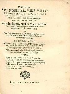 Poematia Add Nobiliss., Vera Virtute [...] Excellentissimum Virum D. Samuelem Radeschinum De Radeschovic, Poetam Laureatum, Cum in [...] Universitate Heidelbergensi [...] I.U. Licentiatus [...] pronunciaretur [...] / Scripta a Francisco Iunio [...], L. Lud. Pithopaeo [...], Simone Stenio [...] [et al.].