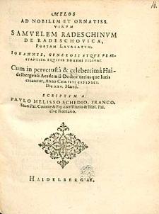 Melos Ad Nobilem [...] Virum Samuelem Radeschinum [...] Cum in [...] Haidelbergensi Academia Doctor utiusque Iuris crearetur [...] / Scripta A Paulo Melisso Schedio [...].