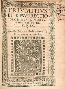 Triumphus Et Resurrectio Gloriosa A Mortuis tertia Die, Filii Dei D.N.I.C. / a Bohuslao Bawor [...].