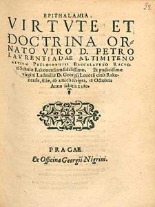 Epithalamia Virtute Et Doctrina Ornato Viro D. Petro Laurentiadae Altimiteno [...] Et [...] Ludmillae D. Georgii Lovecii [...] filiae / ab amicis scripta [...].