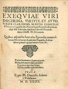 Exequiae Viri Doctrina, Virtute [...] Clarissimi, M. Petri Codicilli [...]. Quibus adjuncta sunt alia Epicedia [...].
