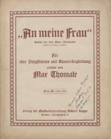 An meine Frau : für eine Singstimme mit Klavierbegleitung vertont von Max Thomale : Gedicht von Fritz Meyer, Oeynhausen.