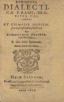 Rudimenta Dialecticae P. Rami, Breviter Collecta Et Exemplis Selectis [...] illustrata / Per Hieronymum Treutlerum Silesium [...]. Editio quarta correctior.