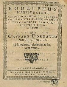 Rodulphus Habsburgicus, panegyrico historico celebratus, et notis variis, regulis theologicis, ethicis, politicis illustratus / a Caspare Dornavio [...].