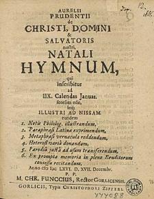 Aurelii Prudentii de Christi, Domini & Salvatoris nostri Natali Hymnum, qui inscribitur ad IIX. Calendas Januar. seorsim edit, illustri ad Nissam eundem [...].