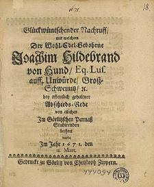 Glückwünschender Nachruff mit welchem Der Wohl-Edel-Geborne Joachim Hildebrand von Hund [...] bey offentlich gehaltner Abschieds-Rede von etlichen Im Görlitzschen Parnass Studirenden beehret wurde im Jahr 1671. den 18. Mart.