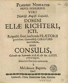 Plausus Nissiacus Novis Honoibus [...] Eliae Richteri [...] hactenus Praetoris [...] Hodie Consulis, Calendis np. Septembr. A.O.R. (I)I)CLXXXI. primum designati / Numeris Poëticis exornatus a Melchiore Beyero, Gorl.