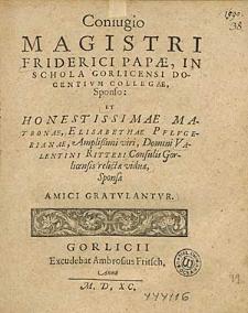 Coniugio Magistri Friderici Papae [...] Et [...] Matronae, Elisabethae Pflvgerianae [...] Valentini Ritteri [...] viduae [...] /Amici Gratvlantvr.