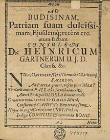 Ad Budisinam, Patriam suam dulcissimam; Ejusdemq; recens creatum factum Consulem Dn: Heinricum Gartnerum U. J. D. [...].