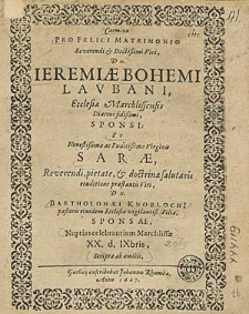 Carmina pro felici Matrimonio [...] Ieremiae bohemi Lavbani [...] Et [...] Sacrae [...] Bartholomaei Knoblochi [i] [...] filiae [...] Nuptias celebrantium Marchlissae XX. d. IXbris / scripta ab amicis.