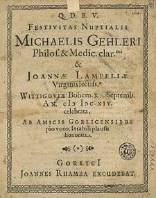 Festivitas Nuptialis Michaelis Gehleri [...] & Joannae Lampeliae [...] Septemb. An. (I)I) CXIV. celebrata / Ab Amicis Gorlicensibus [...] honorata.