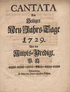 Cantata Am Heiligen Neu-Jahrs-Tage 1729. Vor der Ampts-Predigt. B.S.