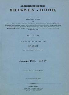 Architektonisches Skizzenbuch, 1866, Heft (IV) LXXXI, Blatt 1-6