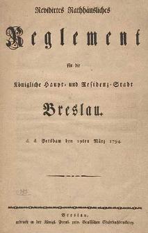 Revidirtes Rathhäusliches Reglement für Königliche Haupt- und Residenz-Stadt Breslau [...]