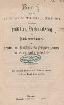 Bericht über den am 23. und 24. Mai 1876 zu Münsterberg abgehaltenen zwölften Verbandstag des Unterverbandes der Erwerbs- und Wirtschafts-Genossenschaften Schlesiens und der angrenzenden Landestheile